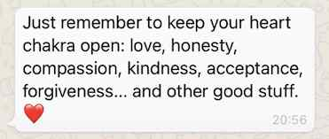 Text from my mother saying 'Just remember to keep your heart chakra open: love, honesty, compassion, kindness, acceptance, forgiveness...and other good stuff'